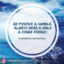 Be positive & humble - vishwas mudagal quotes