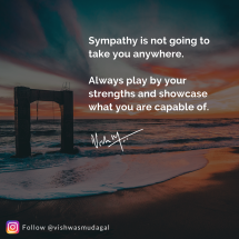 Sympathy is not taking you anywhere - Vishwas mudagal motivational post
